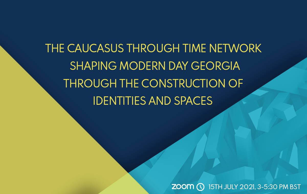 THE CAUCASUS THROUGH TIME NETWORK  SHAPING MODERN DAY GEORGIA THROUGH THE CONSTRUCTION OF  IDENTITIES AND SPACES